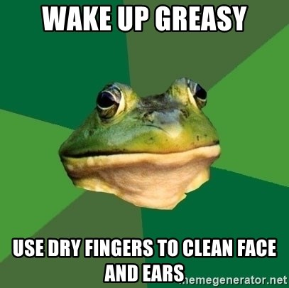Foul Bachelor Frog - Wake up greasy use dry fingers to clean face and ears