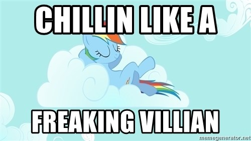 Rainbow Dash Cloud - chillin like a  freaking villian