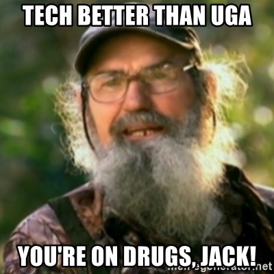 Duck Dynasty - Uncle Si  - tech better than uga you're on drugs, jack!