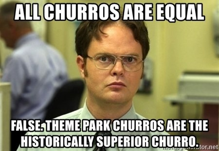 Dwight Schrute - All Churros Are Equal False. Theme park churros are the historically superior churro.