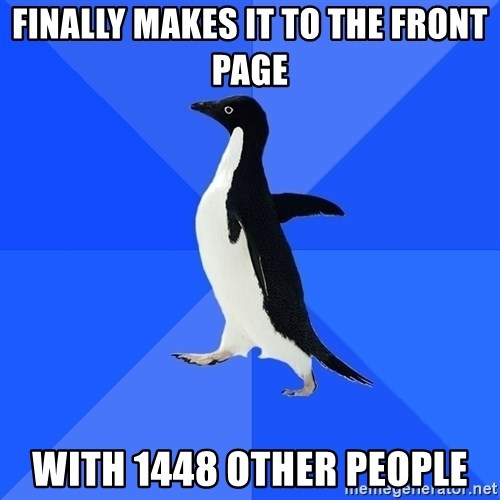 Socially Awkward Penguin - Finally makes it to the front page with 1448 other people