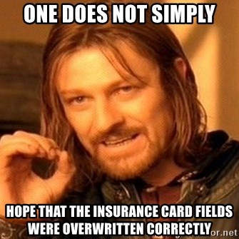 One Does Not Simply - one does not simply hope that the insurance card fields were overwritten correctly