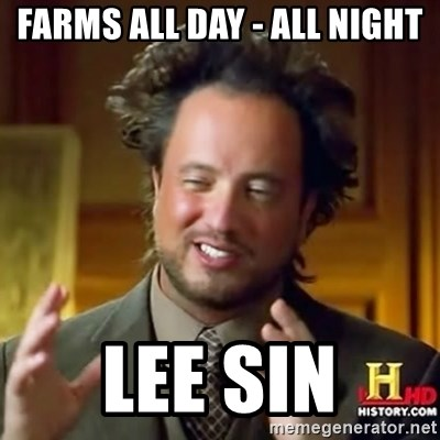 ancient alien guy - Farms all day - all night lee sin