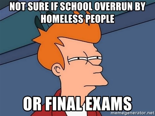 Futurama Fry - not sure if school overrun by homeless people or final exams