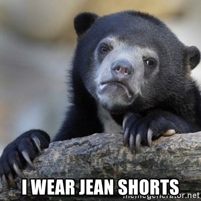 Confession Bear -  i wear jean shorts