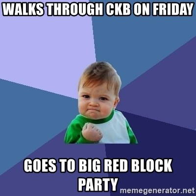Success Kid - walks through ckb on friday goes to big red block party