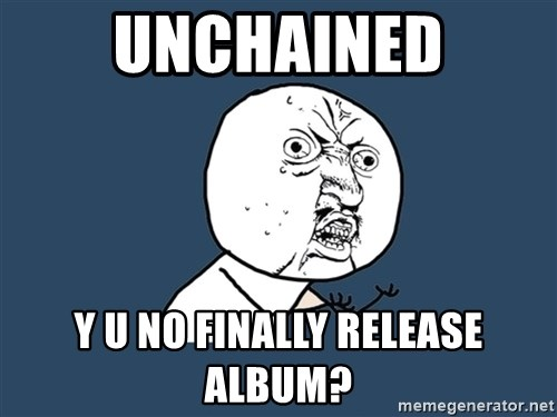 Y U No - unchained y u no finally release album?