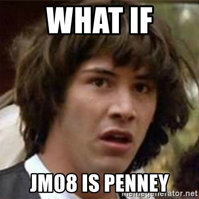 what if meme - What IF jm08 is penney