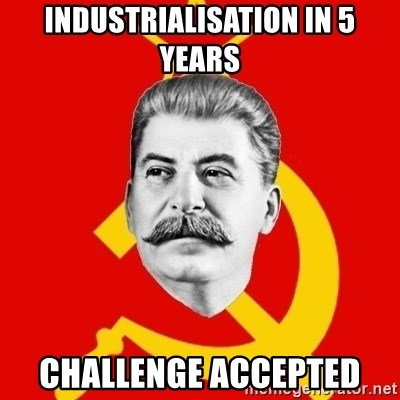 Stalin Says - Industrialisation in 5 years challenge accepted