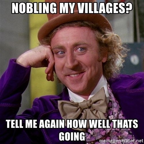 Willy Wonka - nobling my villages? Tell me again how well thats going