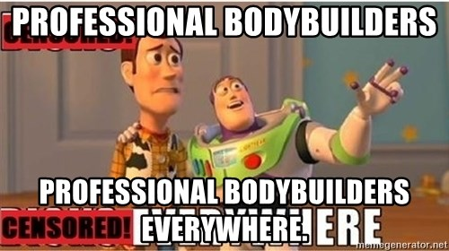 Toy Story Everywhere - Professional bodybuilders Professional bodybuilders everywhere.