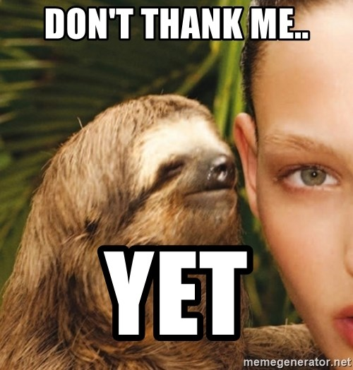 The Rape Sloth - Don't thank me.. Yet