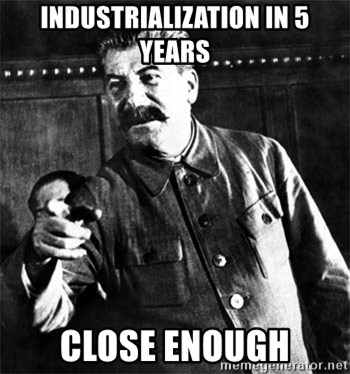 Joseph Stalin - industrialization in 5 years close enough