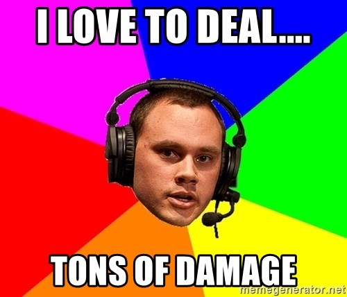 Phreak1 - I love to deal.... Tons of damage