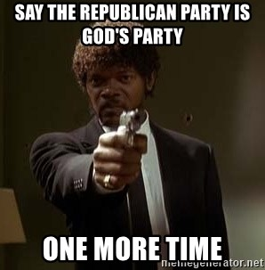 Jules Pulp Fiction - say the republican party is god's party  one more time
