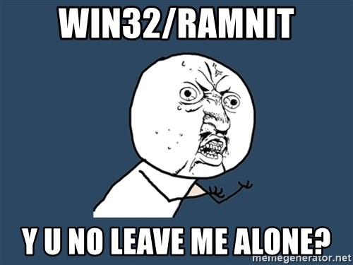 Y U No - Win32/ramnit y u no leave me alone?