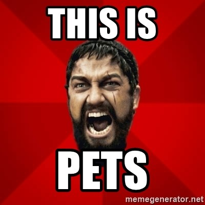 THIS IS SPARTAAA!!11!1 - This is Pets