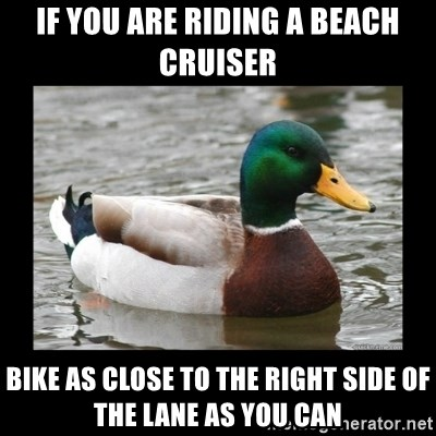 advice mallard - If you are riding a beach cruiser Bike as close to the right side of the lane as you can