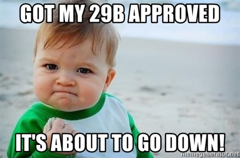 fist pump baby - Got my 29B approved  It's about to go down!