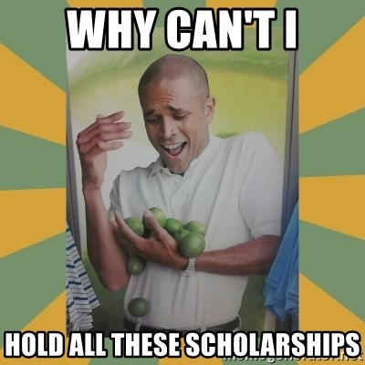 Why can't I hold all these limes - why can't i hold all these scholarships