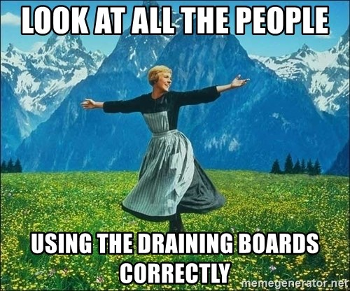 Look at all the things - Look at all the people using the draining boards correctly