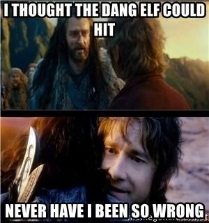 Bilbo and Thorin - I thought the dang elf could hit Never have i been so wrong