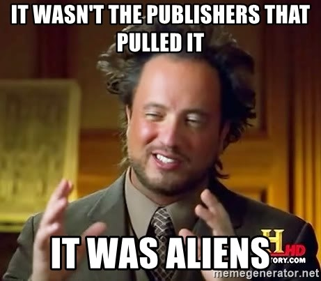 Ancient Aliens - It wasn't the publishers that pulled it It was Aliens