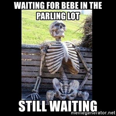 Still Waiting - Waiting for Bebe In the parlinG lOt Still waiting