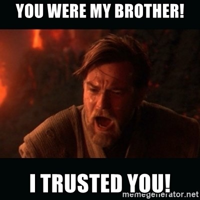 "Obi Wan Kenobi ""You were my brother!"" - YoU WERE MY BROTHER! i TRUSTED YOU!"