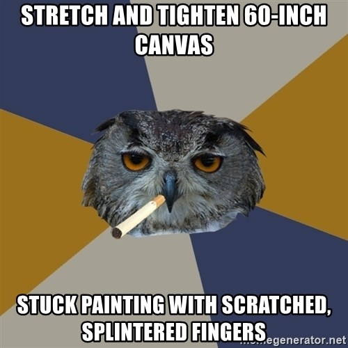 Art Student Owl - STRETCH AND TIGHTEN 60-INCH CANVAS stuck painting with sCratched, splintered fingers