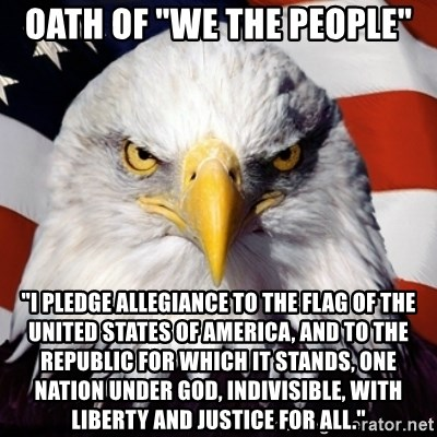 """Freedom Eagle  - oath of """"we the people"""" """"I pledge allegiance to the flag of the United States of America, and to the republic for which it stands, one nation under God, indivisible, with liberty and justice for all."""""""