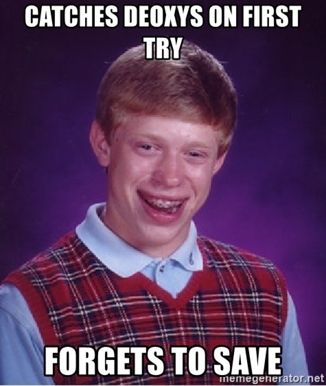 Bad Luck Brian - Catches deoxys on first try forgets to save