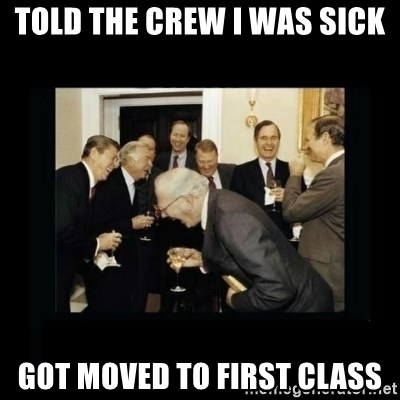 Rich Men Laughing - Told the crew I was sick Got moved to first class