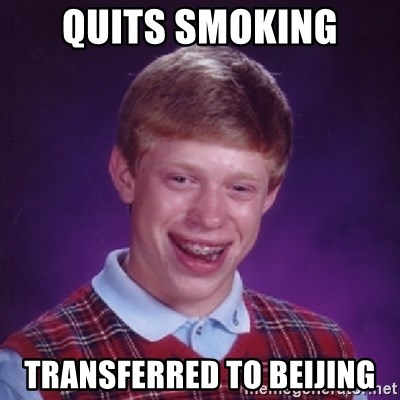 Bad Luck Brian - Quits smoking transferred to beijing