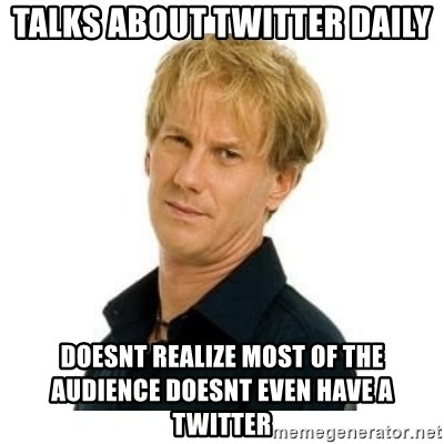 Stupid Opie - talks about twitter daily doesnt realize most of the audience doesnt even have a twitter