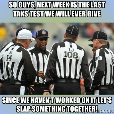 NFL Ref Meeting - So guys, Next week is the last Taks test we will ever give Since we haven't worked on it let's slap something together!