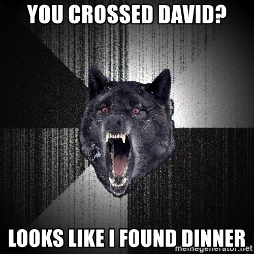 Insanity Wolf - YOU CROSSED DAVID? Looks like i found dinner