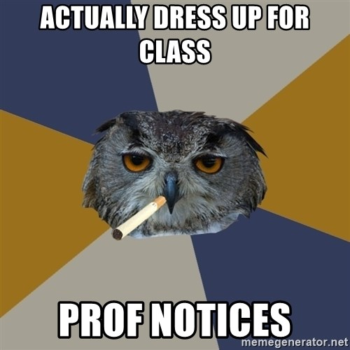 Art Student Owl - Actually dress up for class prof notices