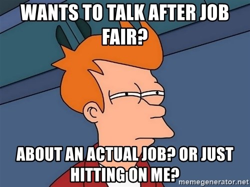 Futurama Fry - Wants to talk after job fair? about an actual job? or just hitting on me?