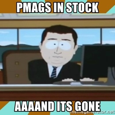 And it's gone - PMAGs in stock aaaand its gone