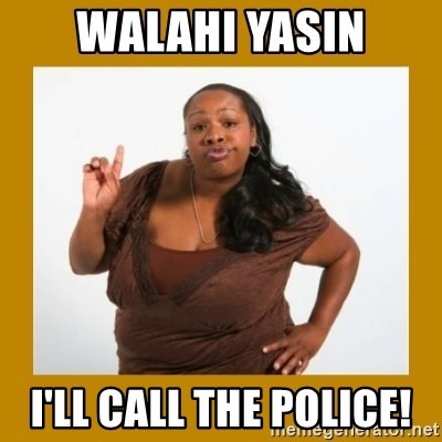 Angry Black Woman - Walahi yasin i'll call the police!
