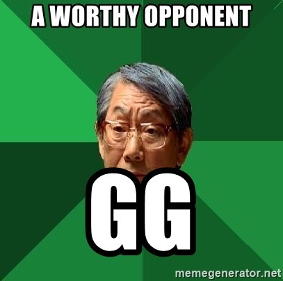 High Expectations Asian Father - A worthy opponent GG