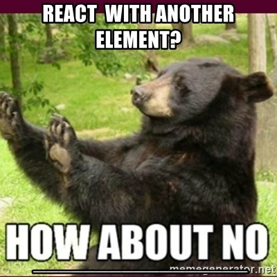 How about no bear - React  with another element?  _________________