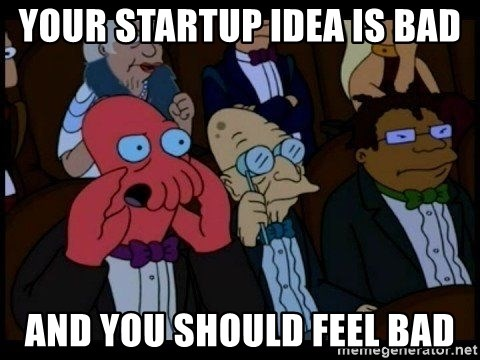 Zoidberg - Your startup idea is bad and you should feel bad