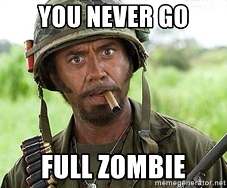 You Just went Full Retard - You Never Go Full Zombie