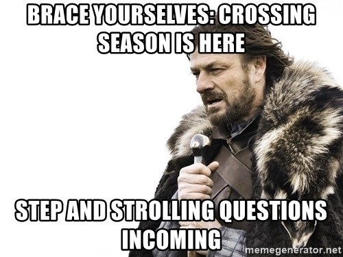 Winter is Coming - Brace Yourselves: crossing season is here Step and Strolling questions incoming