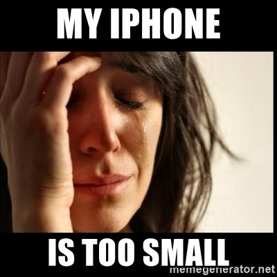 First World Problems - My iphone is too small