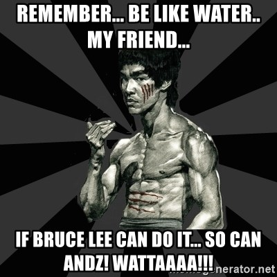 Bruce Lee Figther - remember... be like water.. my friend... if bruce lee can do it... so can andz! wattaaaa!!!