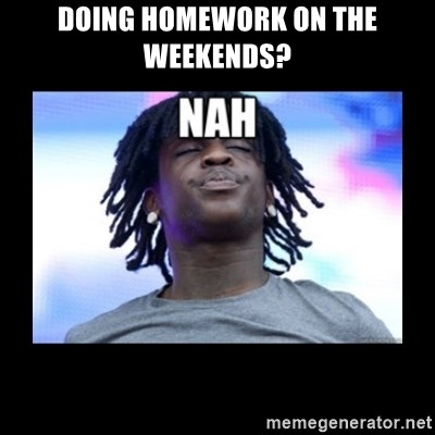 Chief Keef NAH - Doing homework on the weekends?