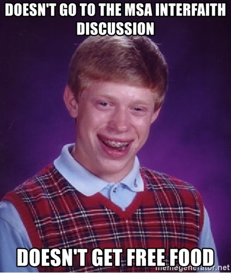 Bad Luck Brian - doesn't go to the msa interfaith discussion doesn't get free food